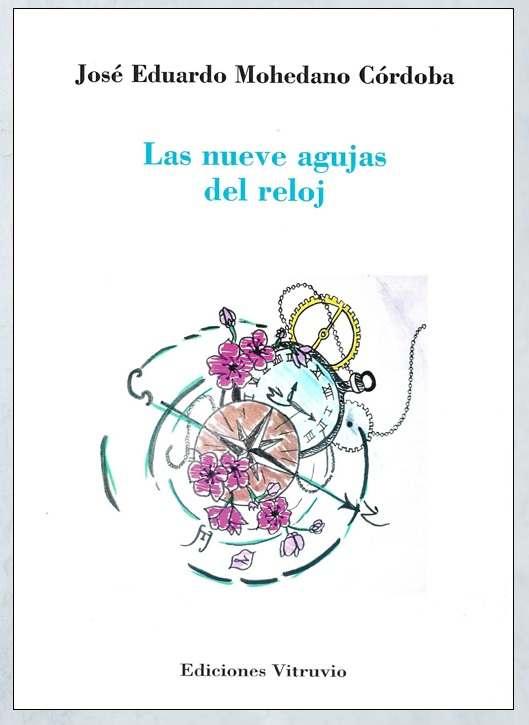 'Las nueve agujas del reloj' de José Eduardo Mohedano Córdoba