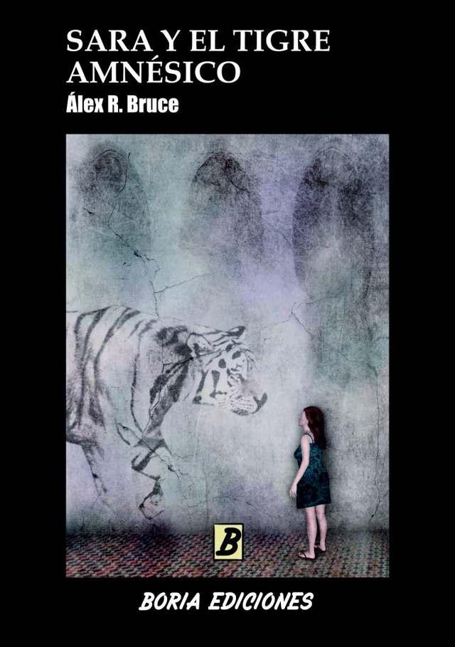 'Sara y el tigre amnesico' de Álex R. Bruce