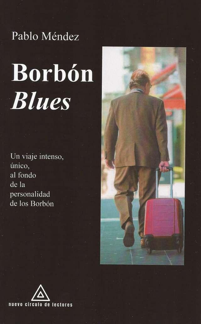 Borbón Blues. Un viaje intenso, único, al fondo de la personalidad de los Borbón