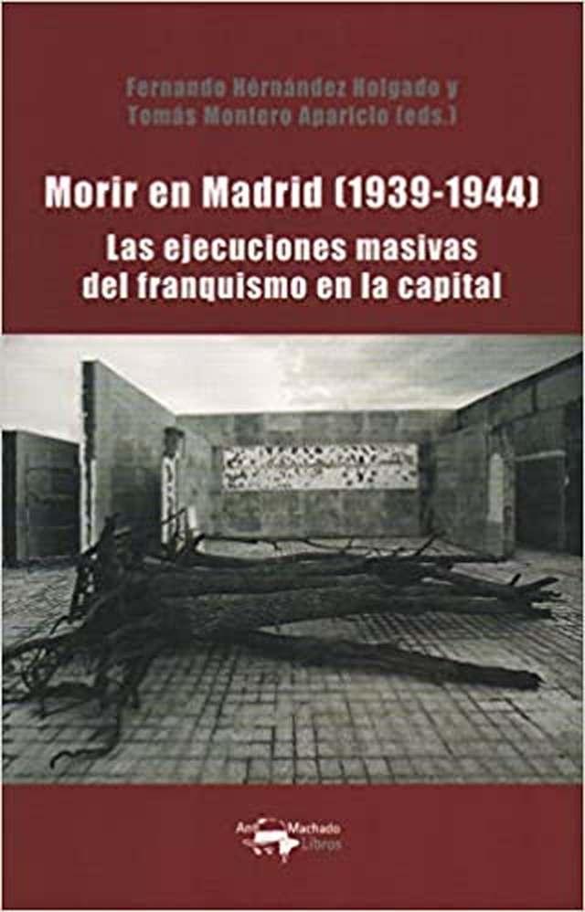 'Morir en Madrid (1939-1944)' de Fernando Hernández Holgado y Tomás Montero Aparicio (eds.)