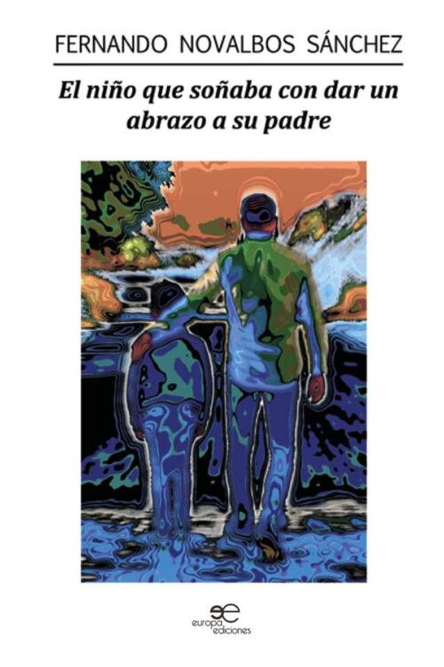 'El niño que soñaba con dar un abrazo a su padre' de Fernando Novalvos