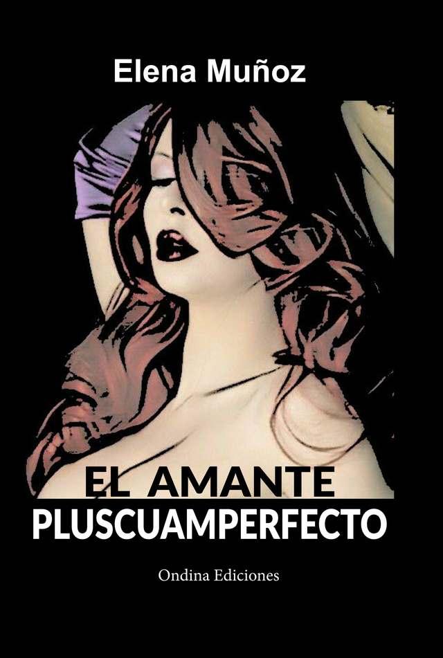 Elena Muñoz publica 'El amante pluscuamperfecto' bajo el sello Ondina