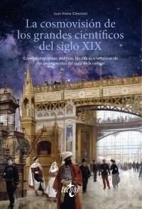 'La cosmovisión de los grandes científicos del siglo XIX' de Juan Arana (director)