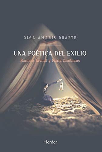 'Una poética del exilio (Annah Arendt y María Zambrano)' de Olga Amaris Duarte