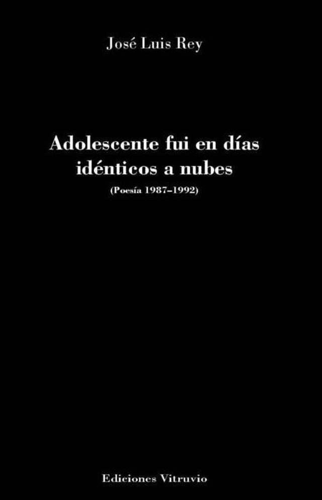 'Adolescente fui en días idénticos a nubes' de José Luis Rey