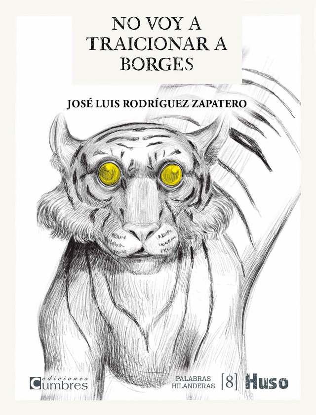 'No voy a traicionar a Borges' de José Luis Rodríguez Zapatero