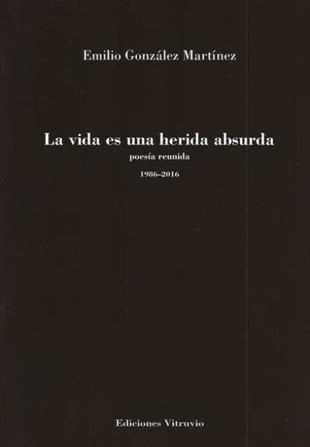 'La vida es una herida absurda' de Emilio González Martínez