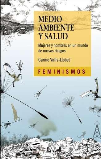 'Medio ambiente y salud. Mujeres y hombres en un mundo de nuevos riesgos' de Carme Valls-Llovet