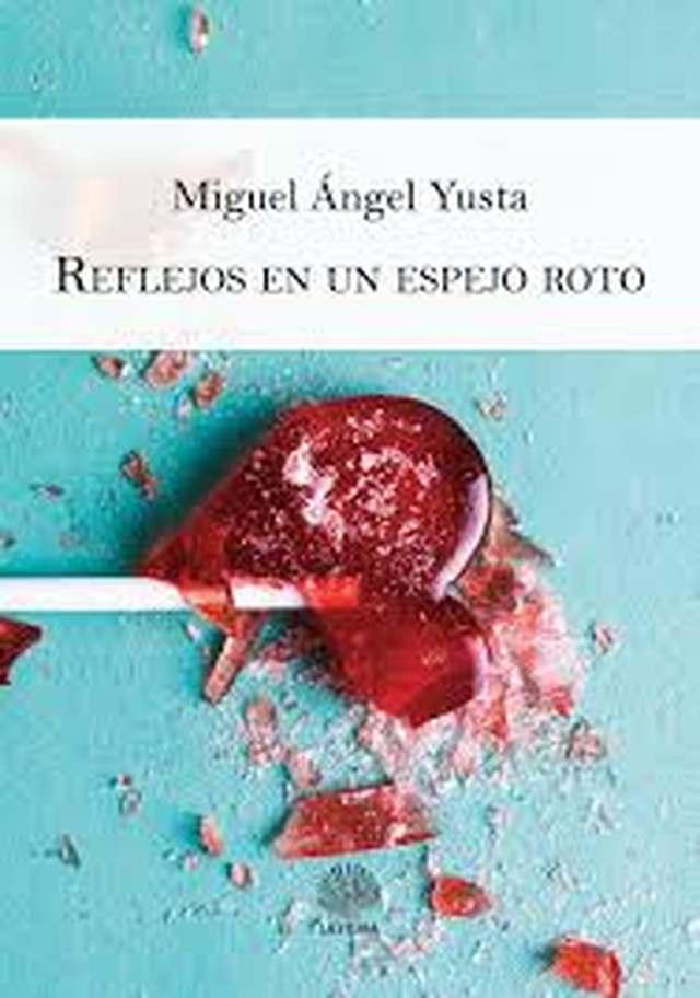 'Reflejos en un espejo roto' de Miguel Ángel Yusta