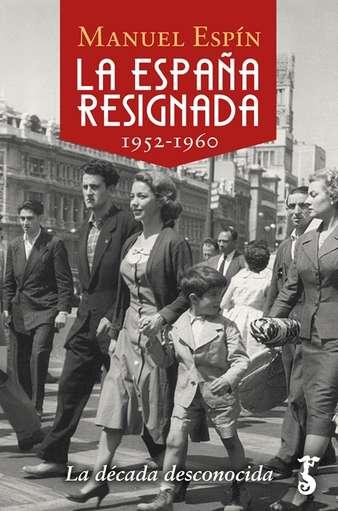 'La España resignada. 1952-1960. Una década desconocida' de Manuel Espín