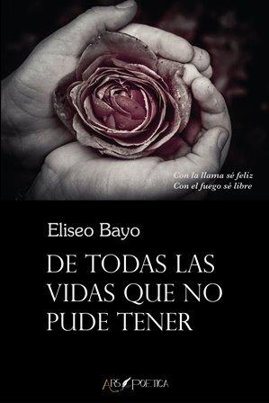 'De todas las vidas que no pude tener' de Eliseo Bayo
