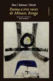 'Poemas a tres voces de Minase. Renga' de Sôgi. Shôhaku. Sôchô.