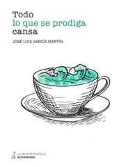 'Todo lo que se prodiga cansa' de José Luis García Martín