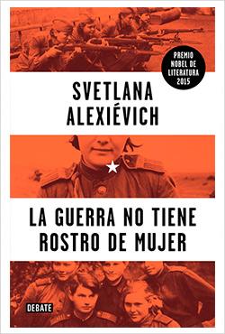 'La guerra no tiene rostros de mujer' de Svetlana Alexiévich