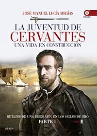 'La juventud de Cervantes. Parte I' de José Manuel Lucía Megías