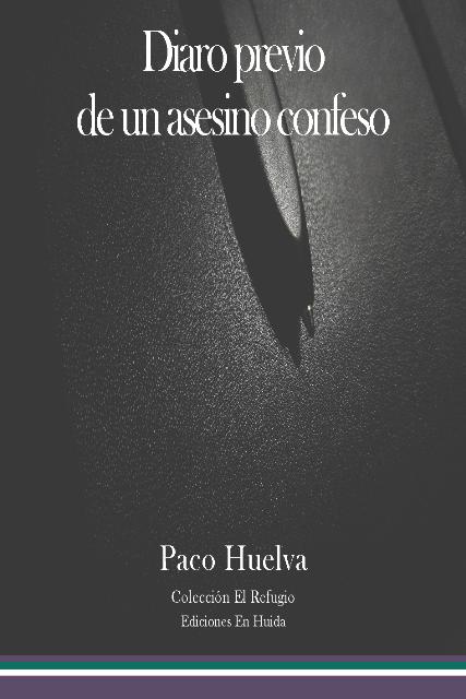 'Diario previo de un asesino confeso' de Paco Huelva