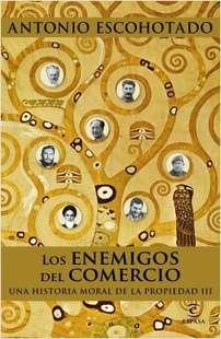 'Los enemigos del comercio, una historia moral de la propiedad' de Antonio Escohotado