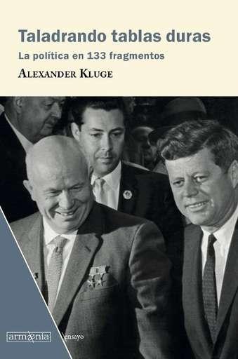 'Taladrando tablas duras. La política en 133 fragmentos' de Alexander Kluge